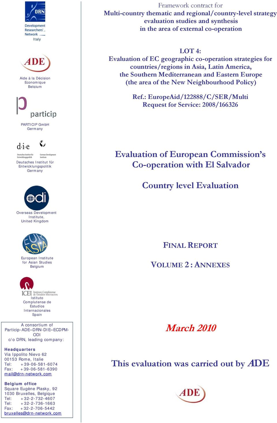 : EuropeAid/122888/C/SER/Multi Request for Service: 2008/166326 PARTICIP GmbH Germany Deutsches Institut für Entwicklungspolitik Germany Evaluation of European Commission s Co-operation with El
