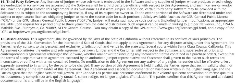 party beneficiary with respect to this Agreement, and such licensor or vendor shall have the right to enforce this Agreement in its own name as if it were Juniper.
