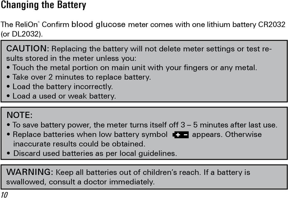 Take over 2 minutes to replace battery. Load the battery incorrectly. Load a used or weak battery. NOTE: To save battery power, the meter turns itself off 3 5 minutes after last use.