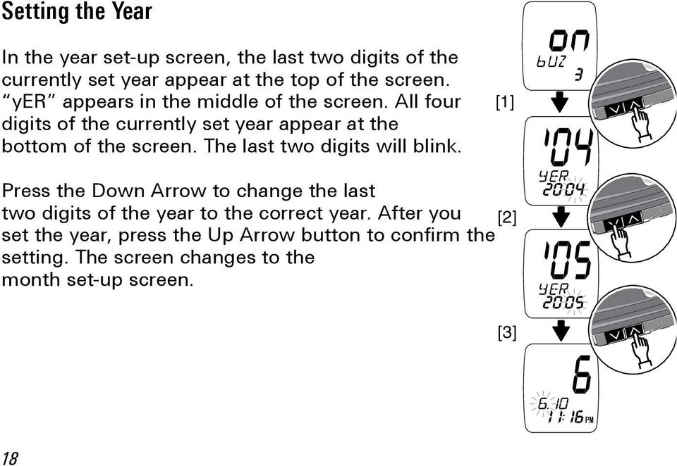 The last two digits will blink. [1] Press the Down Arrow to change the last two digits of the year to the correct year.