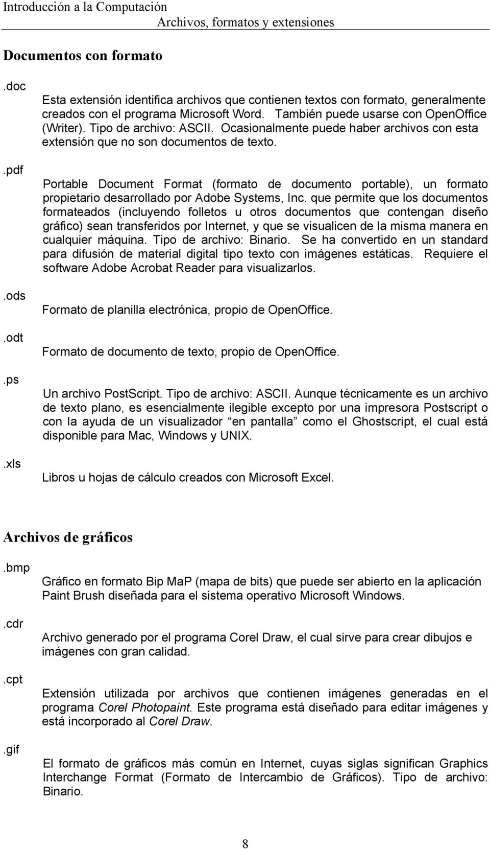 Portable Document Format (formato de documento portable), un formato propietario desarrollado por Adobe Systems, Inc.