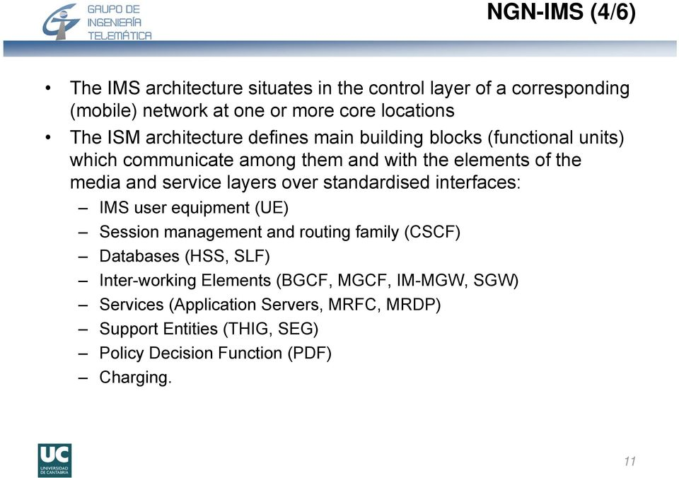 layers over standardised interfaces: IMS user equipment (UE) Session management and routing family (CSCF) Databases (HSS, SLF) Inter-working