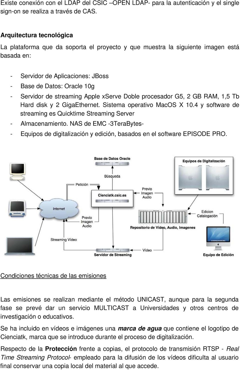 streaming Apple xserve Doble procesador G5, 2 GB RAM, 1,5 Tb Hard disk y 2 GigaEthernet. Sistema operativo MacOS X 10.4 y software de streaming es Quicktime Streaming Server - Almacenamiento.