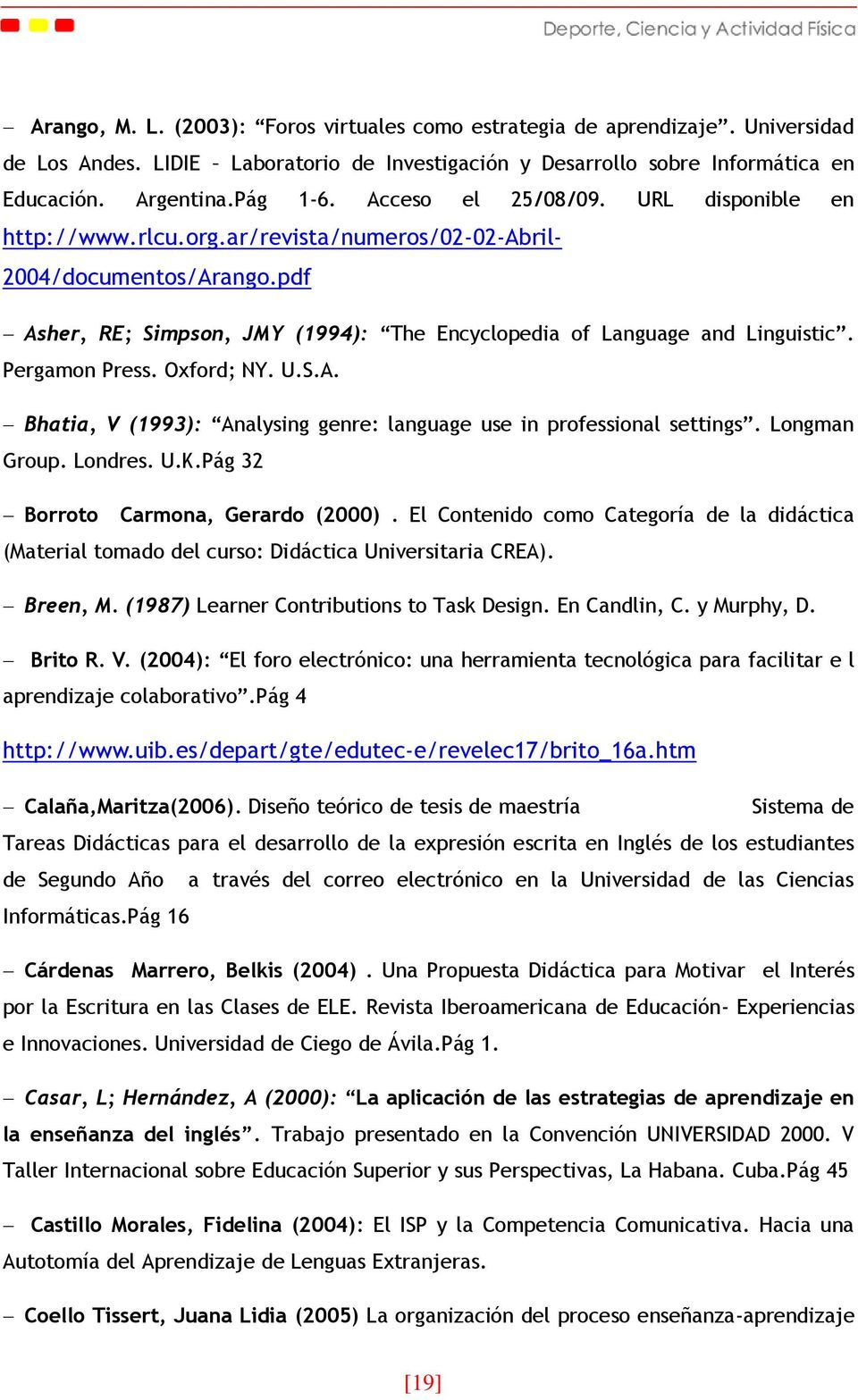 Pergamon Press. Oxford; NY. U.S.A. Bhatia, V (1993): Analysing genre: language use in professional settings. Longman Group. Londres. U.K.Pág 32 Borroto Carmona, Gerardo (2000).