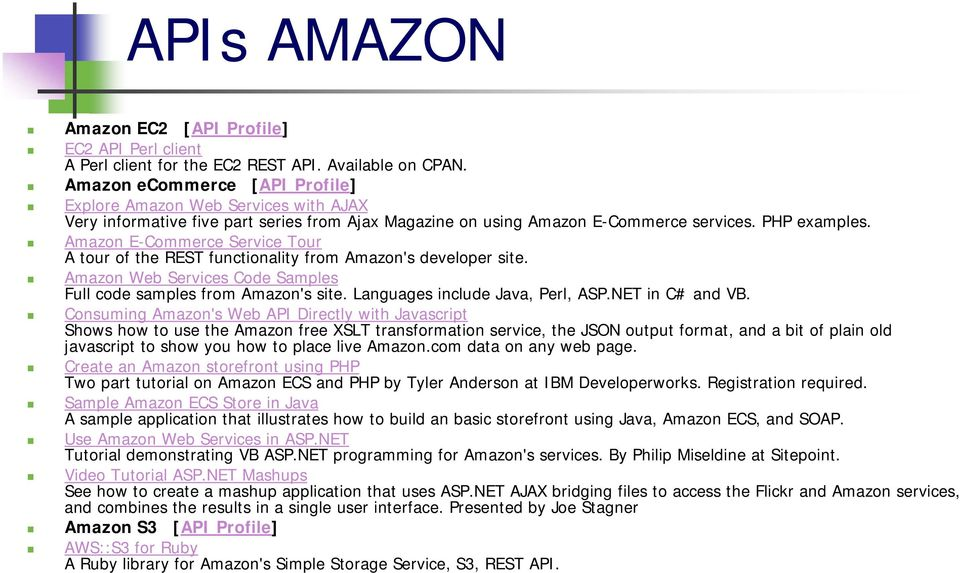 Amazon E-Commerce Service Tour A tour of the REST functionality from Amazon's developer site. Amazon Web Services Code Samples Full code samples from Amazon's site. Languages include Java, Perl, ASP.