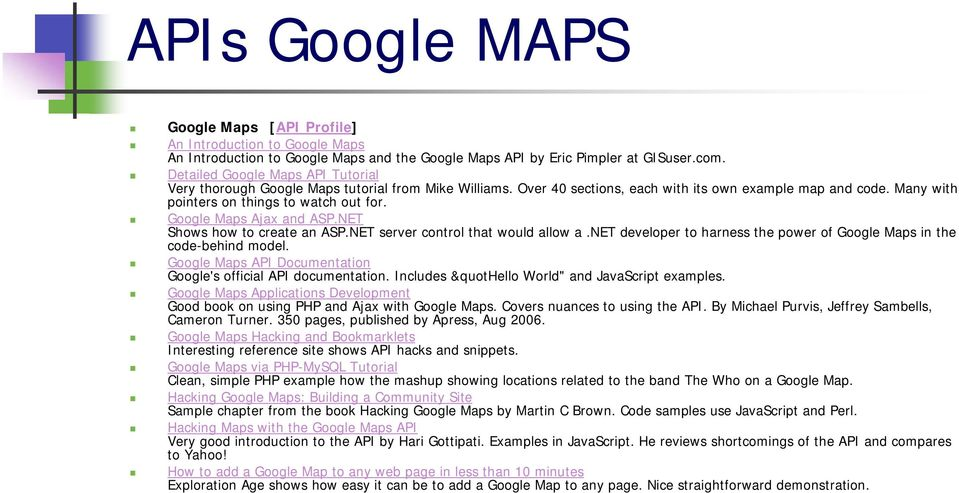 Google Maps Ajax and ASP.NET Shows how to create an ASP.NET server control that would allow a.net developer to harness the power of Google Maps in the code-behind model.
