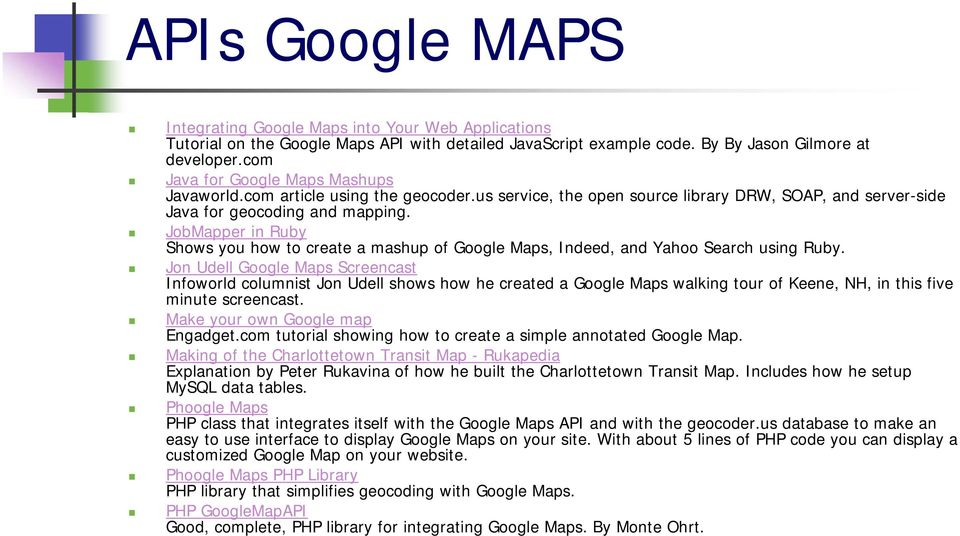 JobMapper in Ruby Shows you how to create a mashup of Google Maps, Indeed, and Yahoo Search using Ruby.