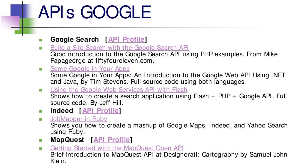 Using the Google Web Services API with Flash Shows how to create a search application using Flash + PHP + Google API. Full source code. By Jeff Hill.