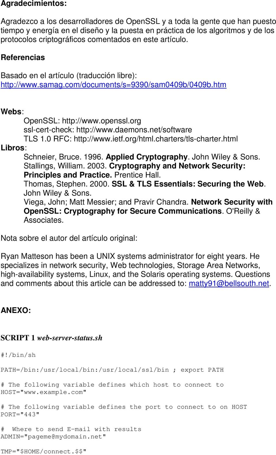 org ssl-cert-check: http://www.daemons.net/software TLS 1.0 RFC: http://www.ietf.org/html.charters/tls-charter.html Libros: Schneier, Bruce. 1996. Applied Cryptography. John Wiley & Sons.