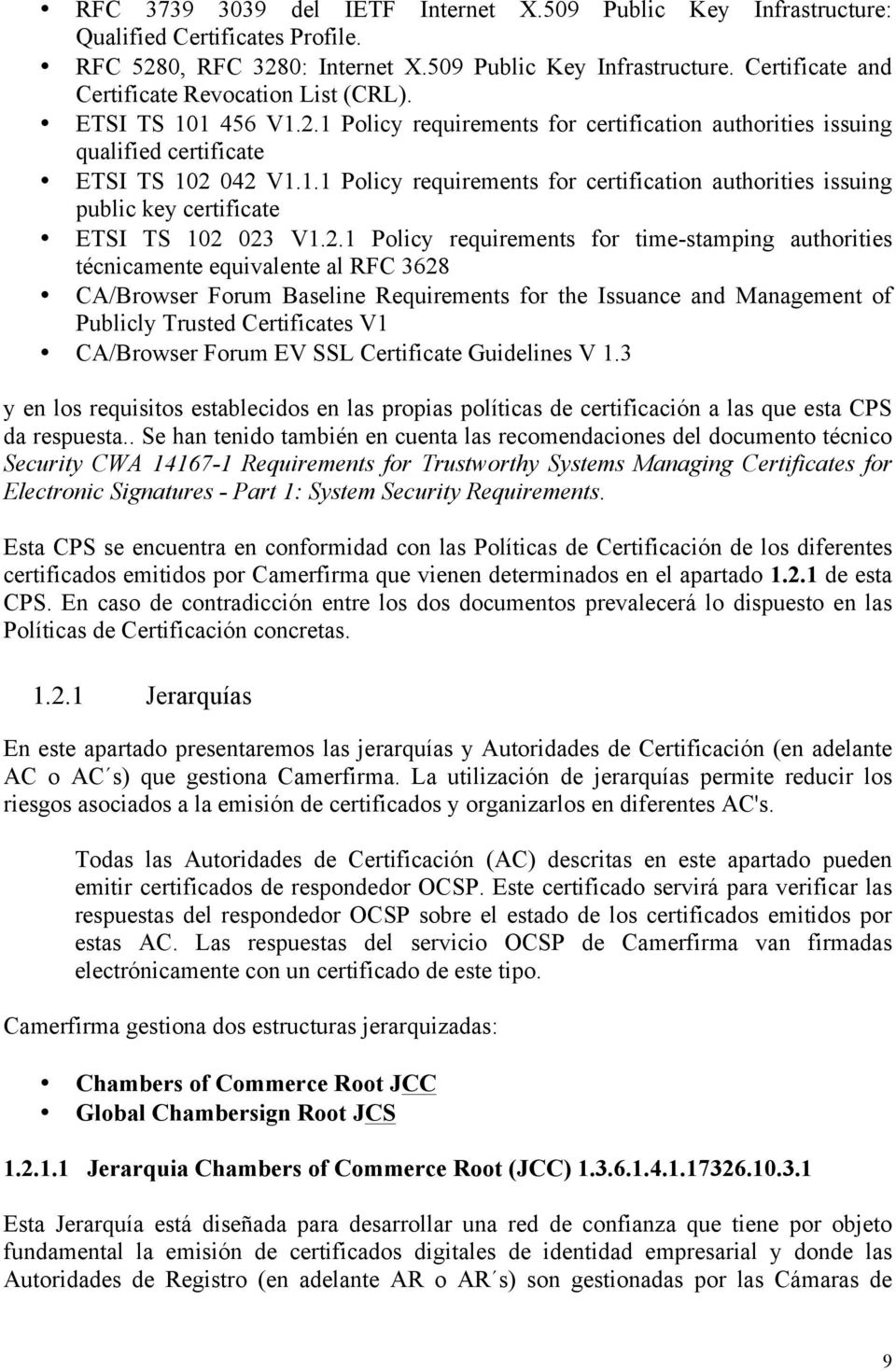 2.1 Policy requirements for time-stamping authorities técnicamente equivalente al RFC 3628 CA/Browser Forum Baseline Requirements for the Issuance and Management of Publicly Trusted Certificates V1