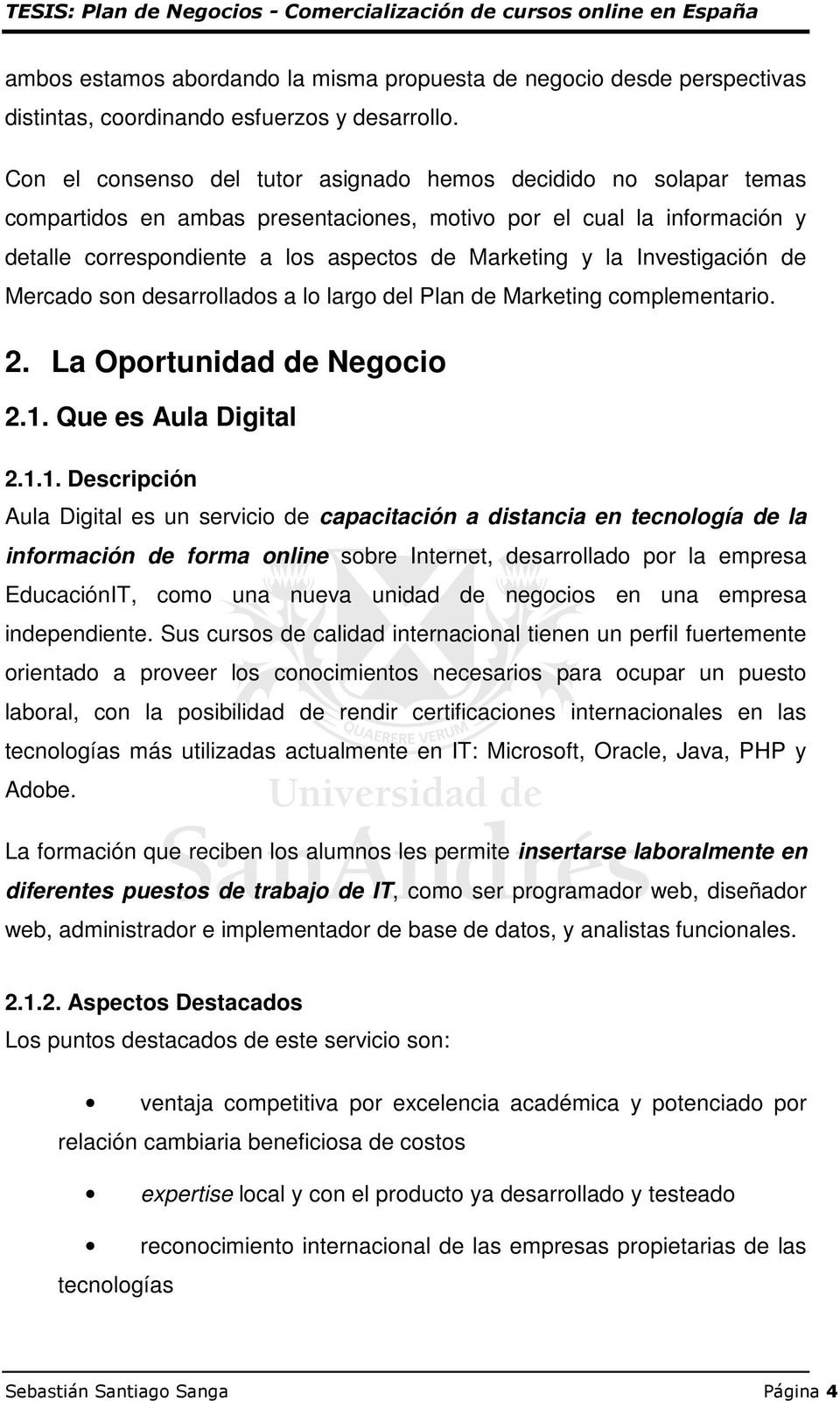 Investigación de Mercado son desarrollados a lo largo del Plan de Marketing complementario. 2. La Oportunidad de Negocio 2.1.