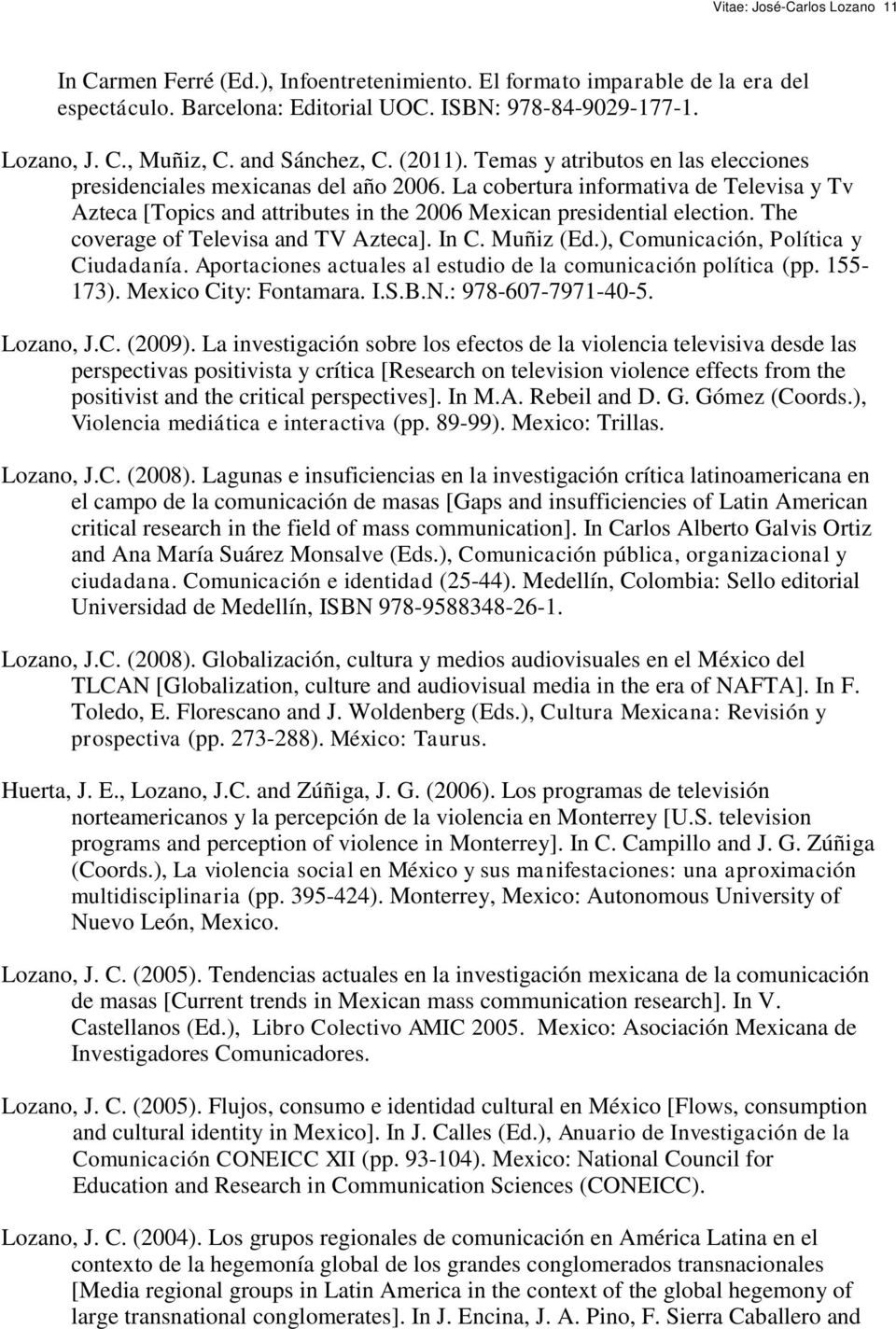 La cobertura informativa de Televisa y Tv Azteca [Topics and attributes in the 2006 Mexican presidential election. The coverage of Televisa and TV Azteca]. In C. Muñiz (Ed.