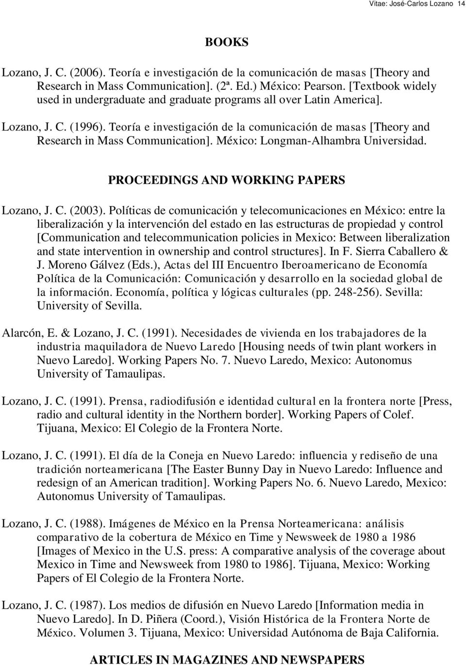 Teoría e investigación de la comunicación de masas [Theory and Research in Mass Communication]. México: Longman-Alhambra Universidad. PROCEEDINGS AND WORKING PAPERS Lozano, J. C. (2003).