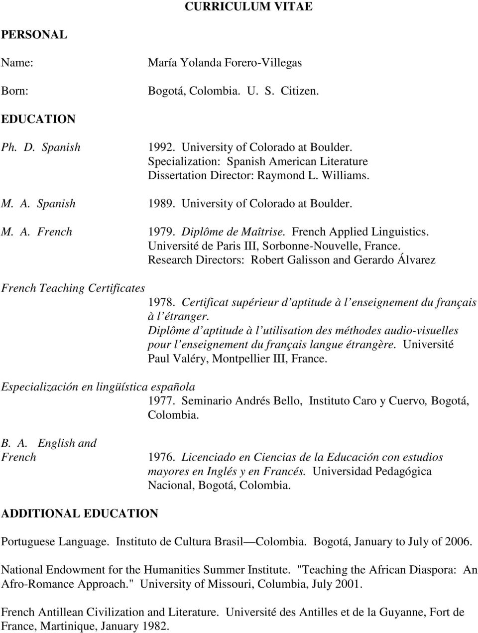 French Applied Linguistics. Université de Paris III, Sorbonne-Nouvelle, France. Research Directors: Robert Galisson and Gerardo Álvarez French Teaching Certificates 1978.