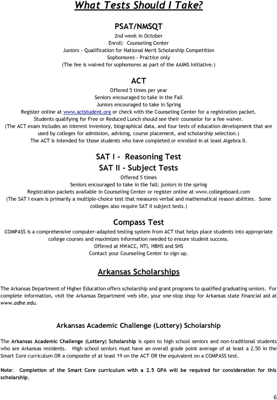 AAIMS Initiative.) ACT Offered 5 times per year Seniors encouraged to take in the Fall Juniors encouraged to take in Spring Register online at www.actstudent.