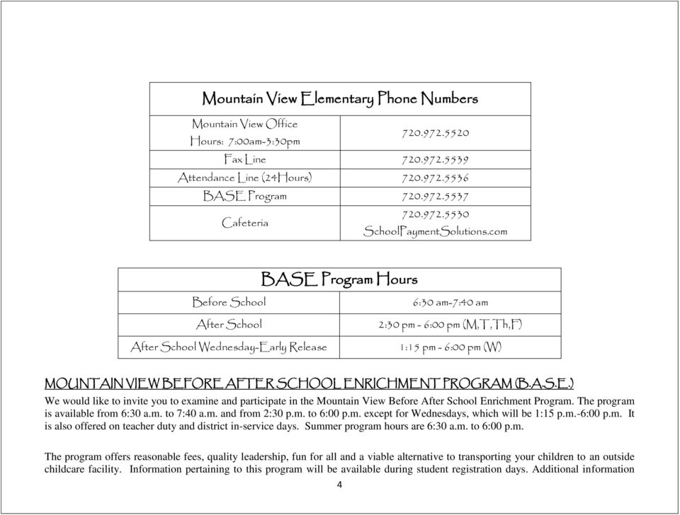 PROGRAM (B.A.S.E.) We would like to invite you to examine and participate in the Mountain View Before After School Enrichment Program. The program is available from 6:30 a.m. to 7:40 a.m. and from 2:30 p.