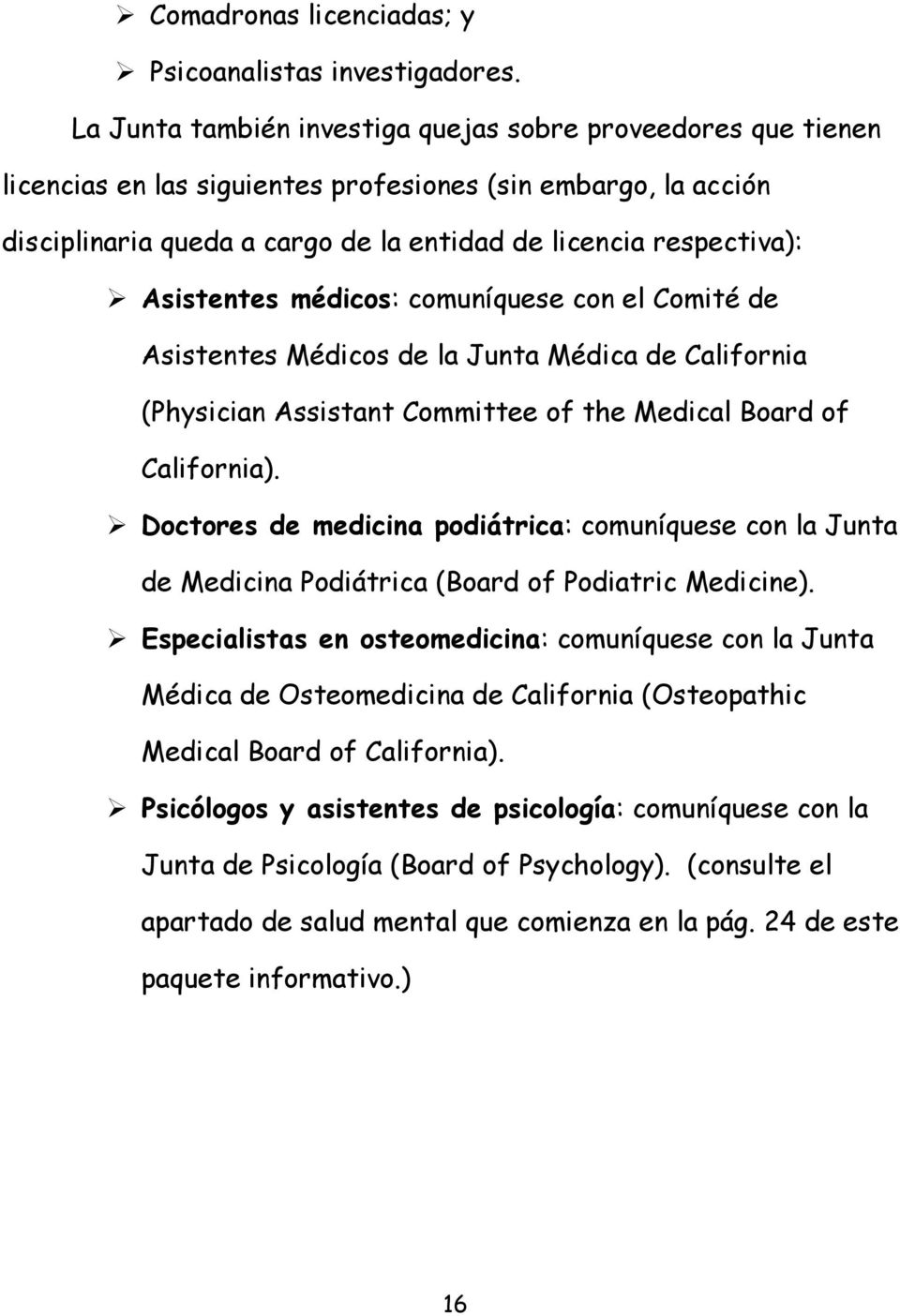 Asistentes médicos: comuníquese con el Comité de Asistentes Médicos de la Junta Médica de California (Physician Assistant Committee of the Medical Board of California).