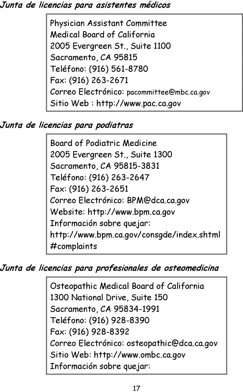 gov Sitio Web : http://www.pac.ca.gov Junta de licencias para podiatras Board of Podiatric Medicine 2005 Evergreen St.