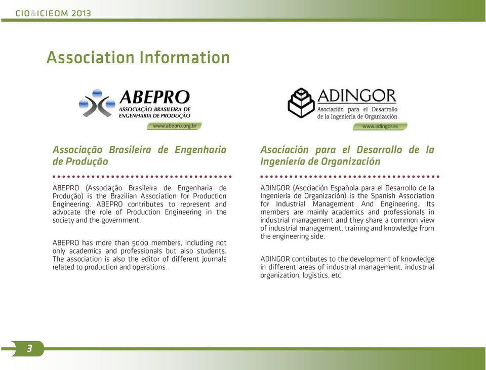 ABEPRO has more than 5000 members, including not only academics and professionals but also students. The association is also the editor of different journals related to production and operations.