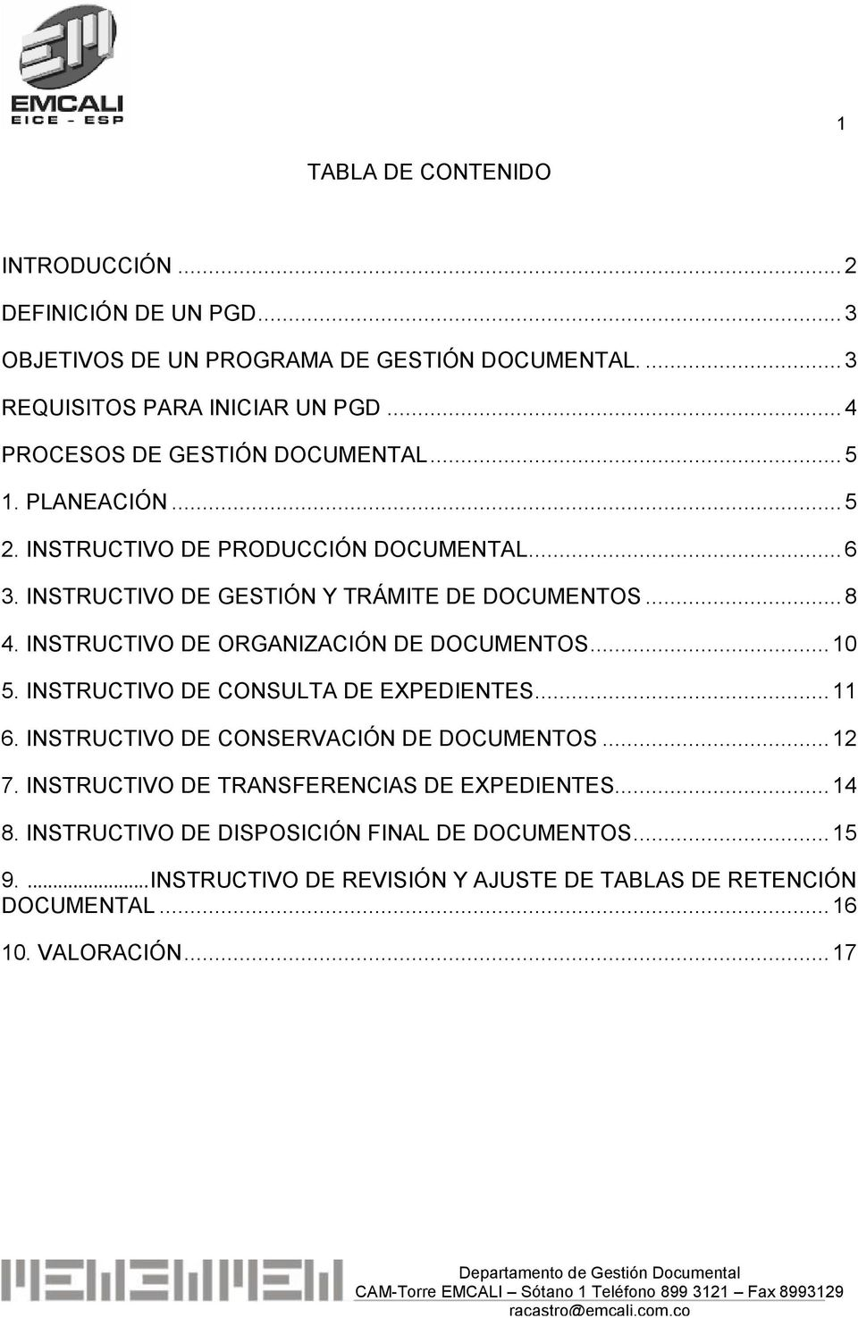 INSTRUCTIVO DE ORGANIZACIÓN DE DOCUMENTOS... 10 5. INSTRUCTIVO DE CONSULTA DE EXPEDIENTES... 11 6. INSTRUCTIVO DE CONSERVACIÓN DE DOCUMENTOS... 12 7.