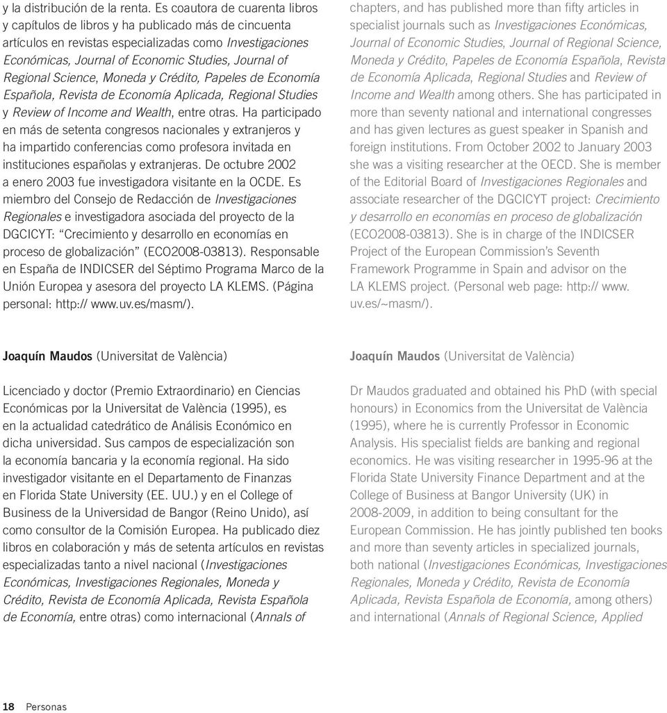 Regional Science, Moneda y Crédito, Papeles de Economía Española, Revista de Economía Aplicada, Regional Studies y Review of Income and Wealth, entre otras.
