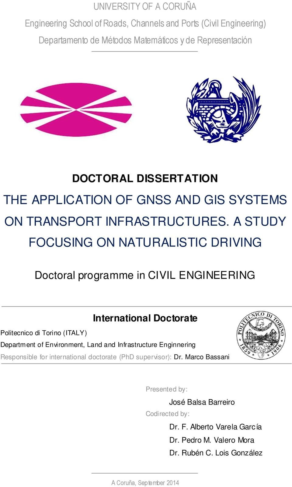 A STUDY FOCUSING ON NATURALISTIC DRIVING Doctoral programme in CIVIL ENGINEERING International Doctorate Politecnico di Torino (ITALY) Department of Environment, Land