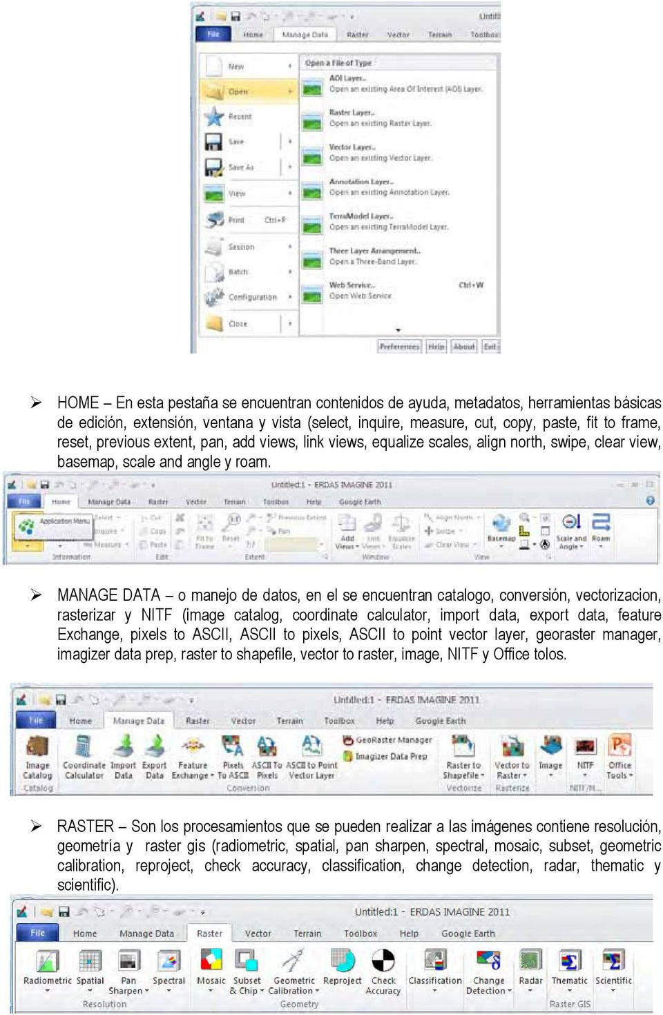 MANAGE DATA o manejo de datos, en el se encuentran catalogo, conversión, vectorizacion, rasterizar y NITF (image catalog, coordinate calculator, import data, export data, feature Exchange, pixels to