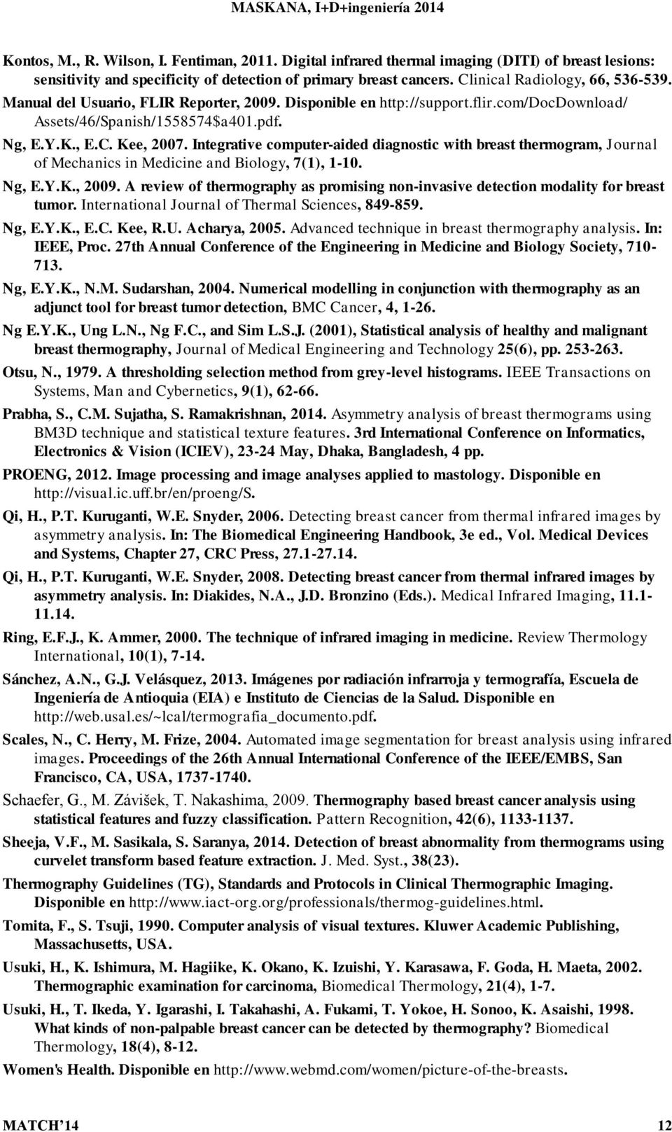 Integrative computer-aided diagnostic with breast thermogram, Journal of Mechanics in Medicine and Biology, 7(1), 1-10. Ng, E.Y.K., 2009.