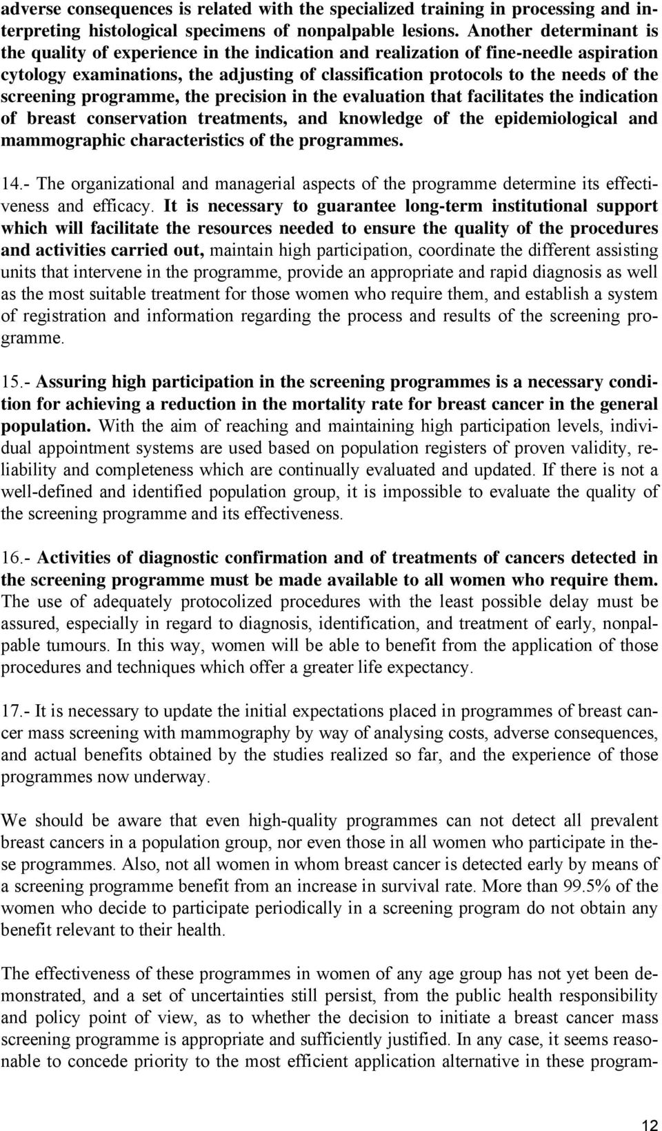 screening programme, the precision in the evaluation that facilitates the indication of breast conservation treatments, and knowledge of the epidemiological and mammographic characteristics of the