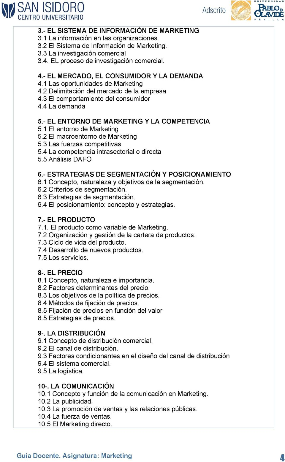 4 La demanda 5.- EL ENTORNO DE MARKETING Y LA COMPETENCIA 5.1 El entorno de Marketing 5.2 El macroentorno de Marketing 5.3 Las fuerzas competitivas 5.4 La competencia intrasectorial o directa 5.
