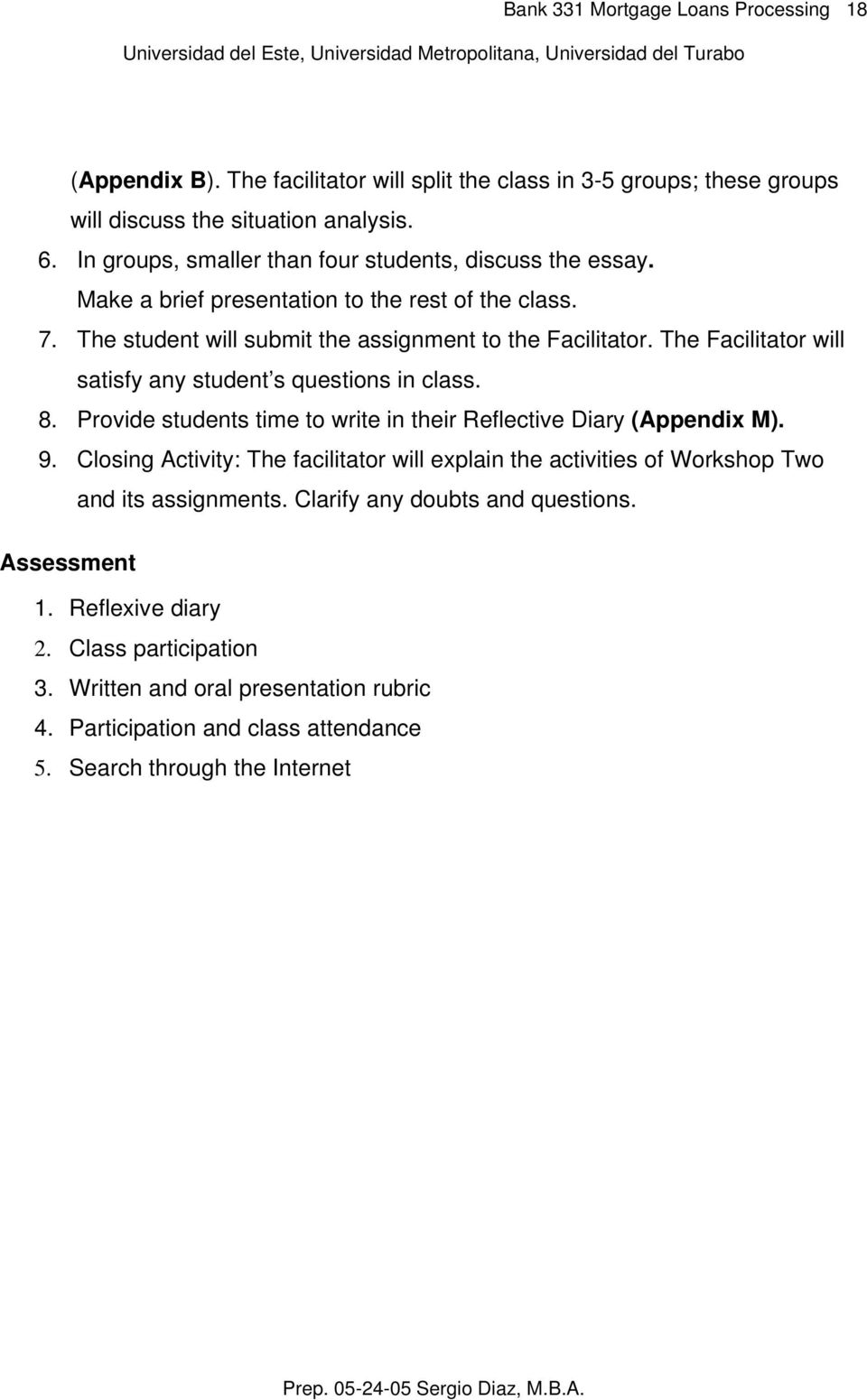 The Facilitator will satisfy any student s questions in class. 8. Provide students time to write in their Reflective Diary (Appendix M). 9.