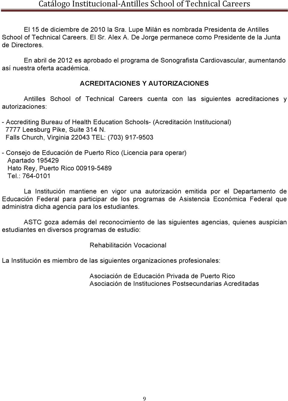 ACREDITACIONES Y AUTORIZACIONES Antilles School of Technical Careers cuenta con las siguientes acreditaciones y autorizaciones: - Accrediting Bureau of Health Education Schools- (Acreditación