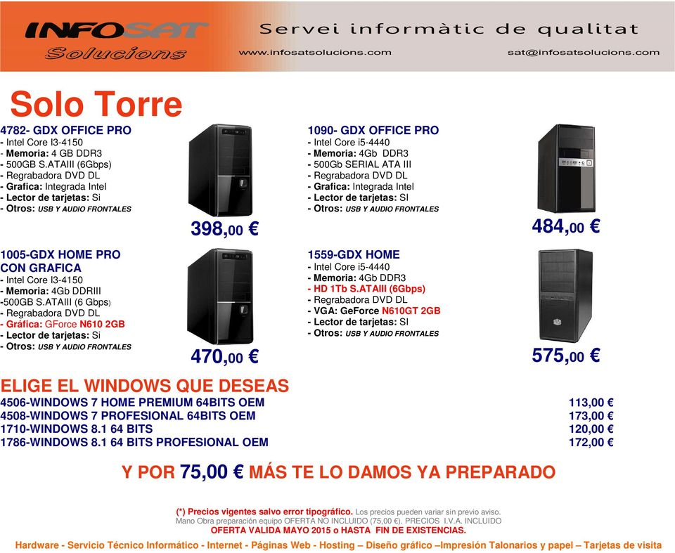 -500GB S.ATAIII (6 Gbps) - Gráfica: GForce N610 2GB - HD 1Tb S.