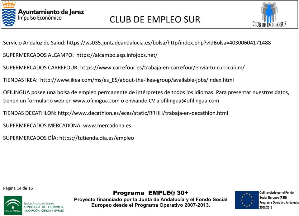 com/ms/es_es/about-the-ikea-group/available-jobs/index.html OFILINGUA posee una bolsa de empleo permanente de intérpretes de todos los idiomas.