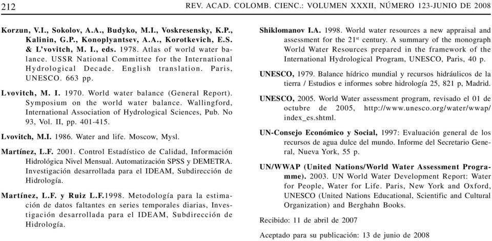 World water balance (General Report). Symposum on the world water balance. Wallngford, Internatonal Assocaton of Hydrologcal Scences, Pub. No 93, Vol. II, pp. 401-415. Lvovtch, M.I. 1986.