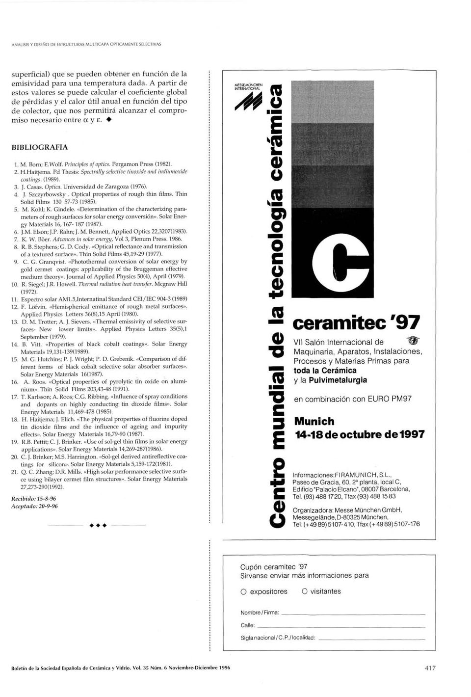 BIBLIOGRAFÍA 1. M. Born; E.Wolf. Principles of optics. Pergamon Press (1982). 2. H.Haitjema. Pd Thesis: Spectrally selective tinoxide and indiumoxide coatings. (1989). 3. J. Casas. Optica.