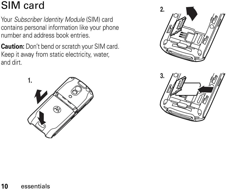 Caution: Don t bend or scratch your SIM card.
