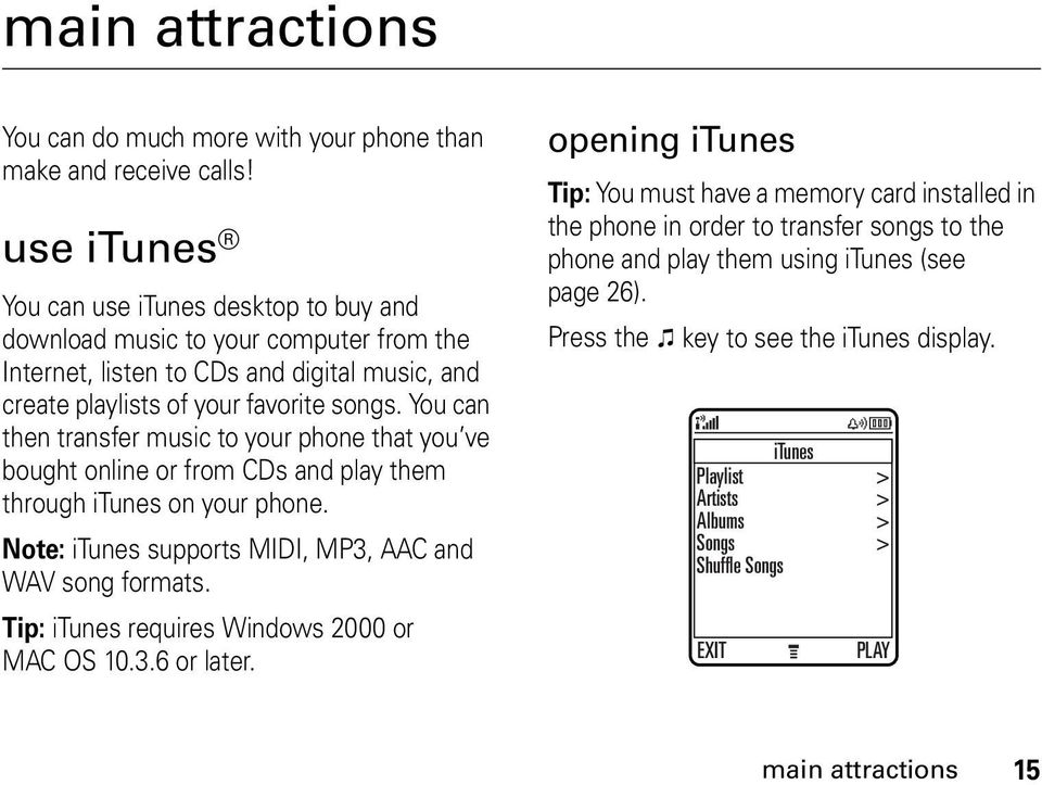 You can then transfer music to your phone that you ve bought online or from CDs and play them through itunes on your phone. Note: itunes supports MIDI, MP3, AAC and WAV song formats.