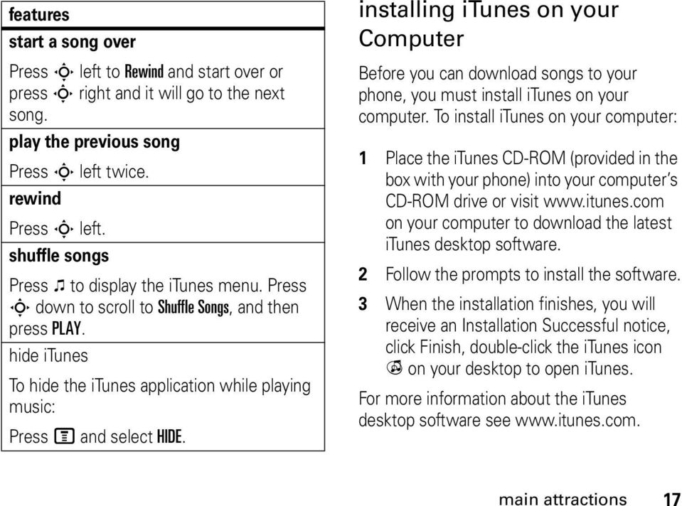 installing itunes on your Computer Before you can download songs to your phone, you must install itunes on your computer.