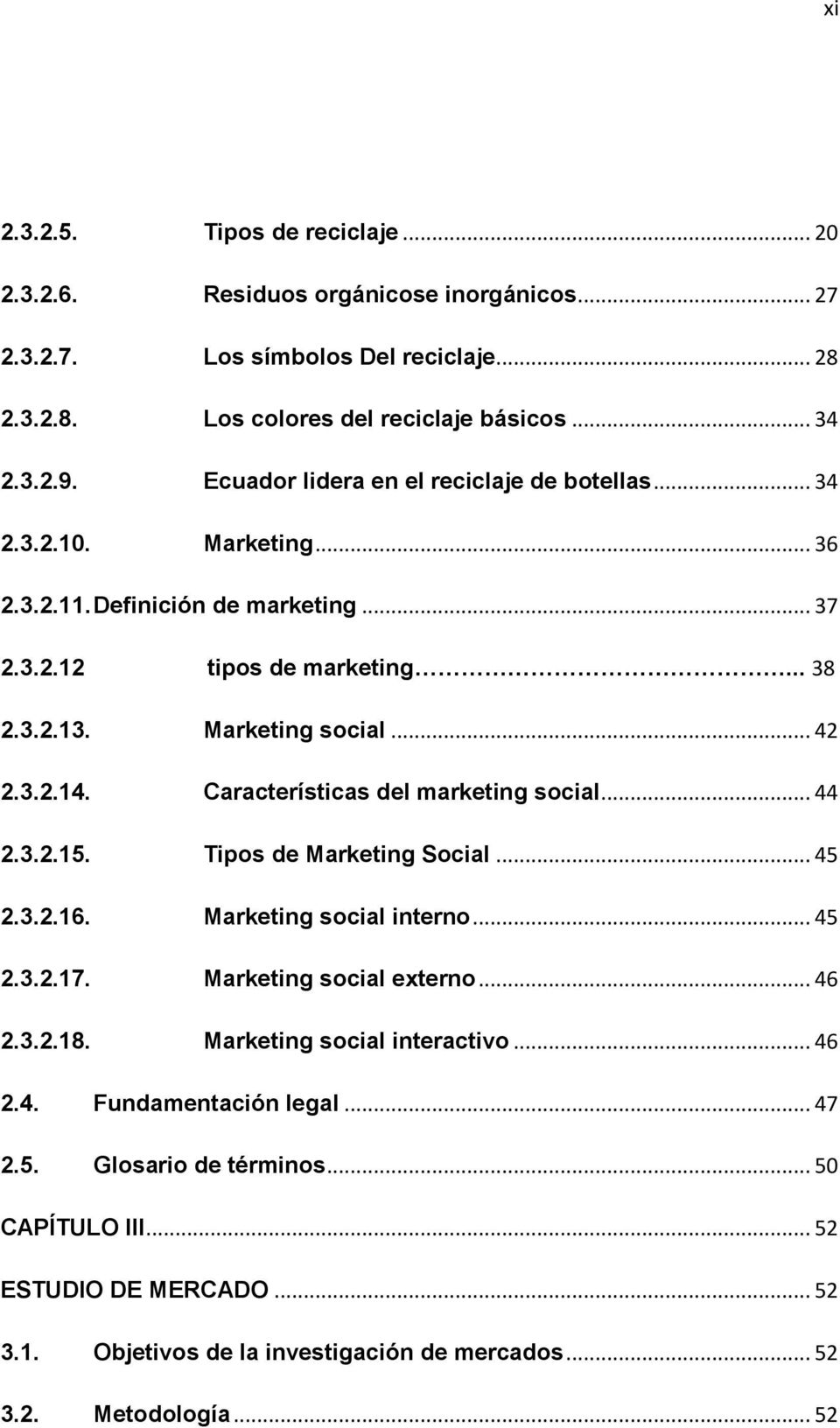 Características del marketing social... 44 2.3.2.15. Tipos de Marketing Social... 45 2.3.2.16. Marketing social interno... 45 2.3.2.17. Marketing social externo... 46 2.3.2.18.
