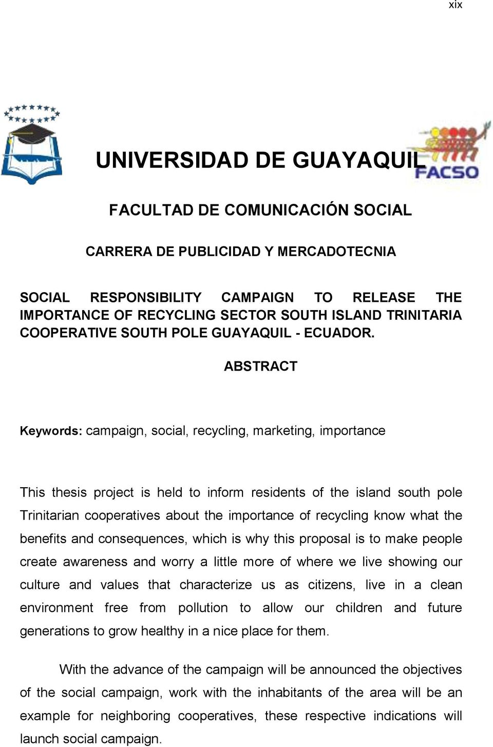 ABSTRACT Keywords: campaign, social, recycling, marketing, importance This thesis project is held to inform residents of the island south pole Trinitarian cooperatives about the importance of
