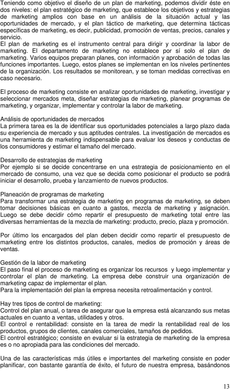 precios, canales y servicio. El plan de marketing es el instrumento central para dirigir y coordinar la labor de marketing. El departamento de marketing no establece por sí solo el plan de marketing.