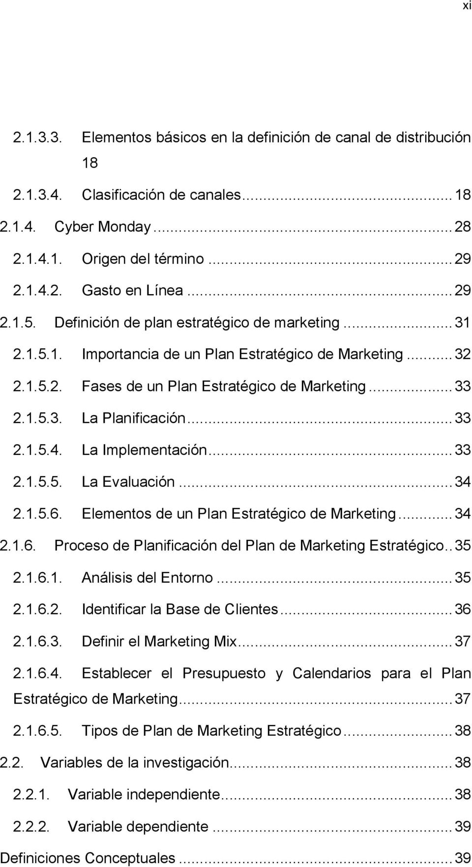 .. 33 2.1.5.4. La Implementación... 33 2.1.5.5. La Evaluación... 34 2.1.5.6. Elementos de un Plan Estratégico de Marketing... 34 2.1.6. Proceso de Planificación del Plan de Marketing Estratégico.