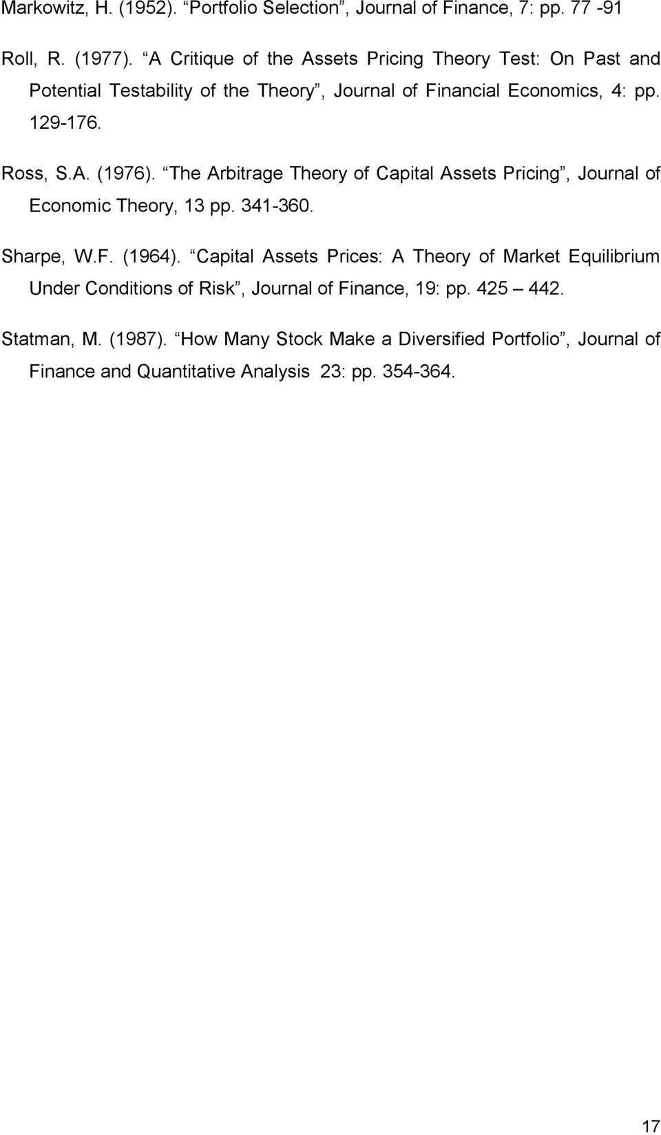 The Arbitrage Theory of Capital Assets Pricing, Journal of Economic Theory, 13 pp. 341-360. Sharpe, W.F. (1964).