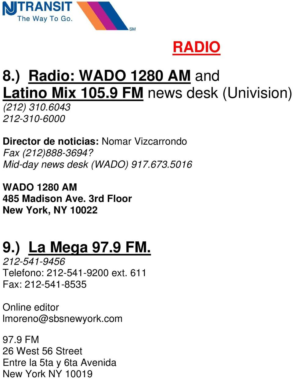 5016 WADO 1280 AM 485 Madison Ave. 3rd Floor New York, NY 10022 9.) La Mega 97.9 FM.