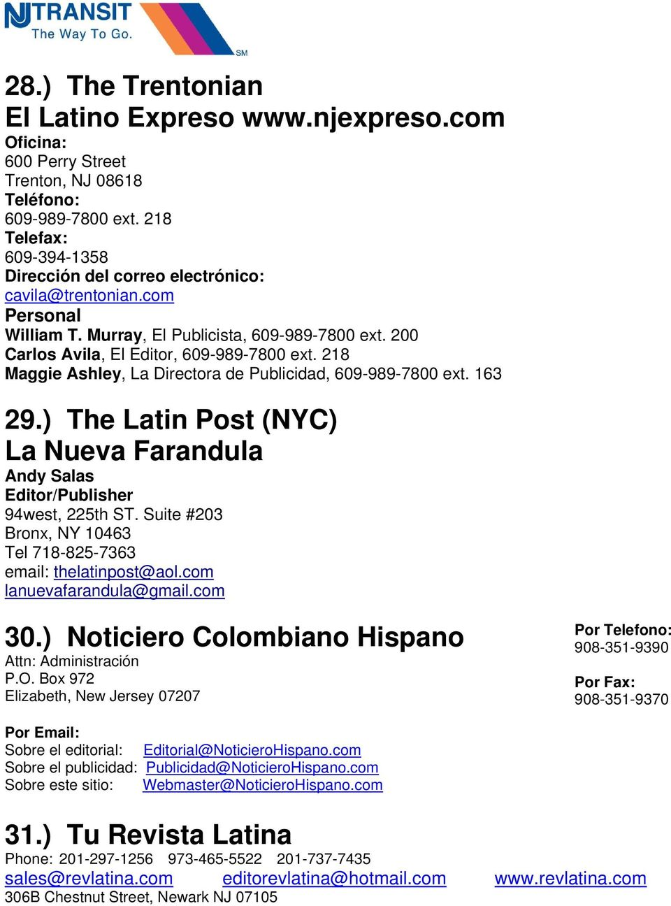 218 Maggie Ashley, La Directora de Publicidad, 609-989-7800 ext. 163 29.) The Latin Post (NYC) La Nueva Farandula Andy Salas Editor/Publisher 94west, 225th ST.