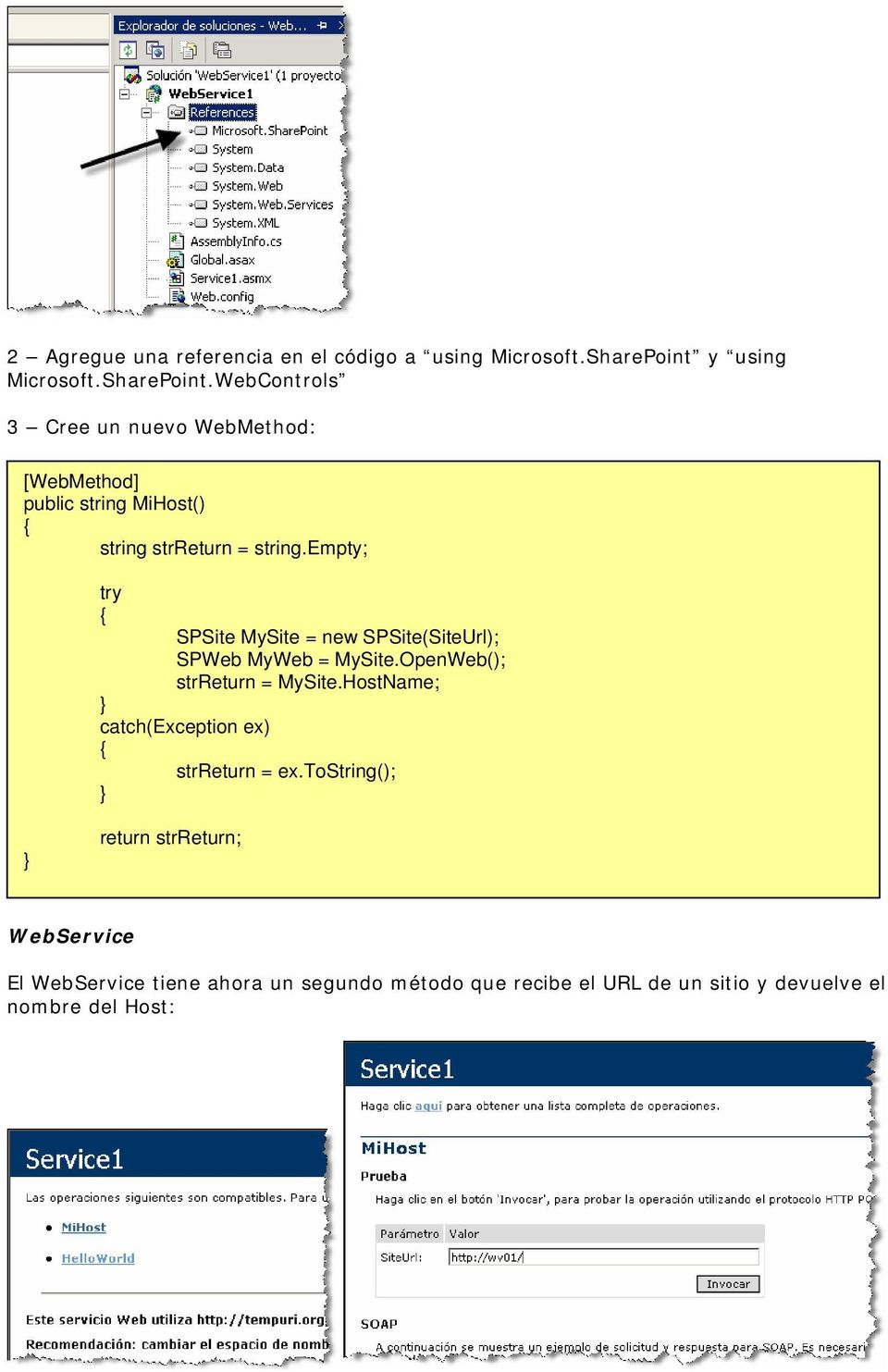 WebControls 3 Cree un nuevo WebMethod: [WebMethod] public string MiHost() string strreturn = string.