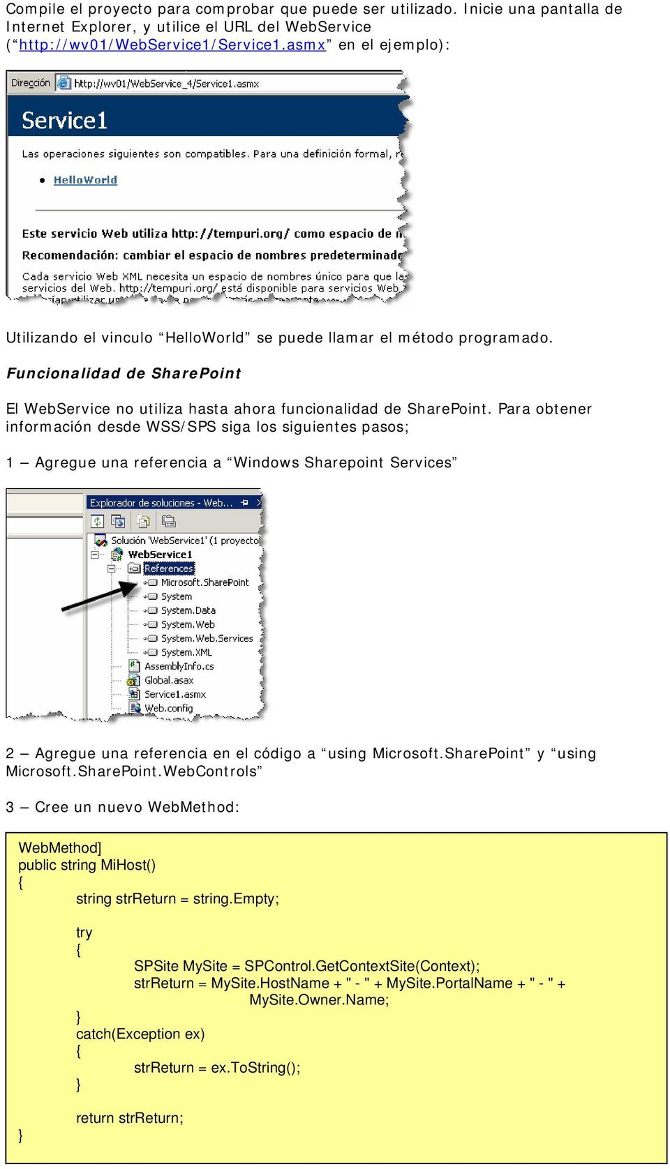 Para obtener información desde WSS/SPS siga los siguientes pasos; 1 Agregue una referencia a Windows Sharepoint Services 2 Agregue una referencia en el código a using Microsoft.