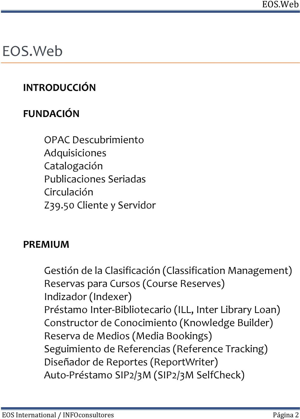 (Indexer) Préstamo Inter-Bibliotecario (ILL, Inter Library Loan) Constructor de Conocimiento (Knowledge Builder) Reserva de Medios (Media
