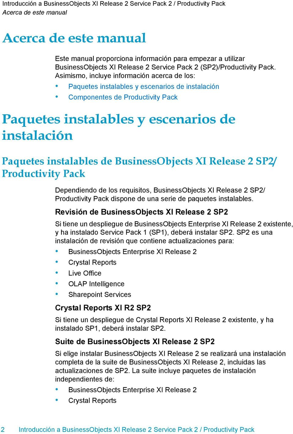 SP2/ Productivity Pack Dependiendo de los requisitos, BusinessObjects XI Release 2 SP2/ Productivity Pack dispone de una serie de paquetes instalables.